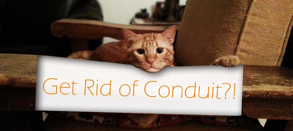 Get rid of Conduit